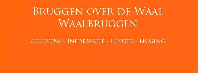 Bruggen over de Waal Overzicht Waalbruggen